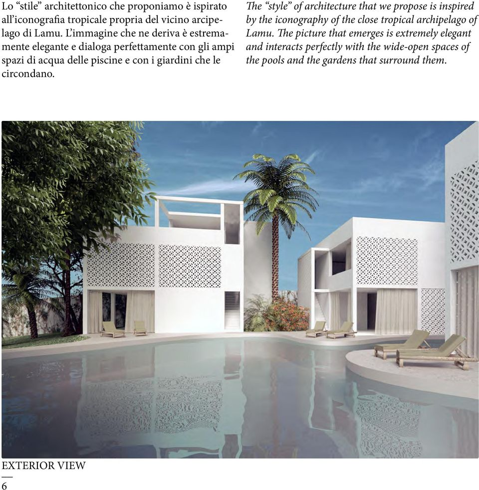 le circondano. The style of architecture that we propose is inspired by the iconography of the close tropical archipelago of Lamu.