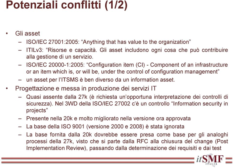 ISO/IEC 20000-1:2005: Configuration item (CI) - Component of an infrastructure or an item which is, or will be, under the control of configuration management un asset per l ITSMS è ben diverso da un