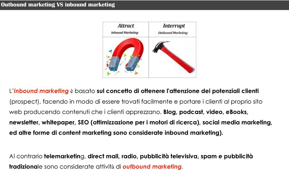 Blog, podcast, video, ebooks, newsletter, whitepaper, SEO (ottimizzazione per i motori di ricerca), social media marketing, ed altre forme di content