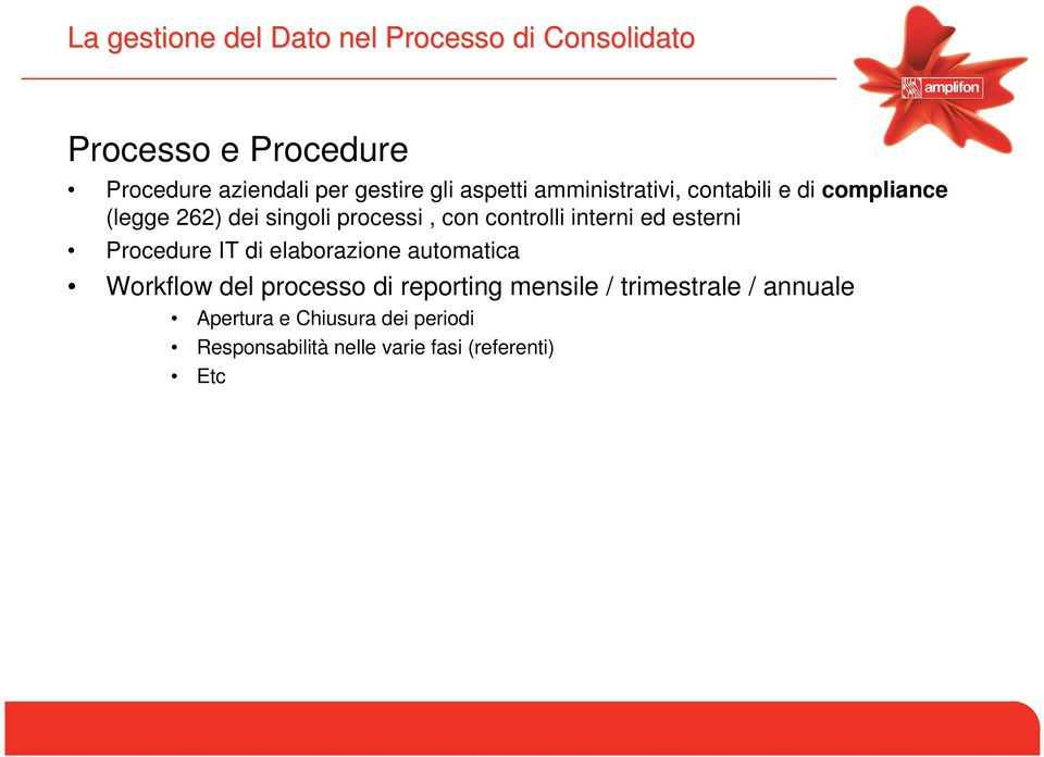 interni ed esterni Procedure IT di elaborazione automatica Workflow del processo di reporting mensile