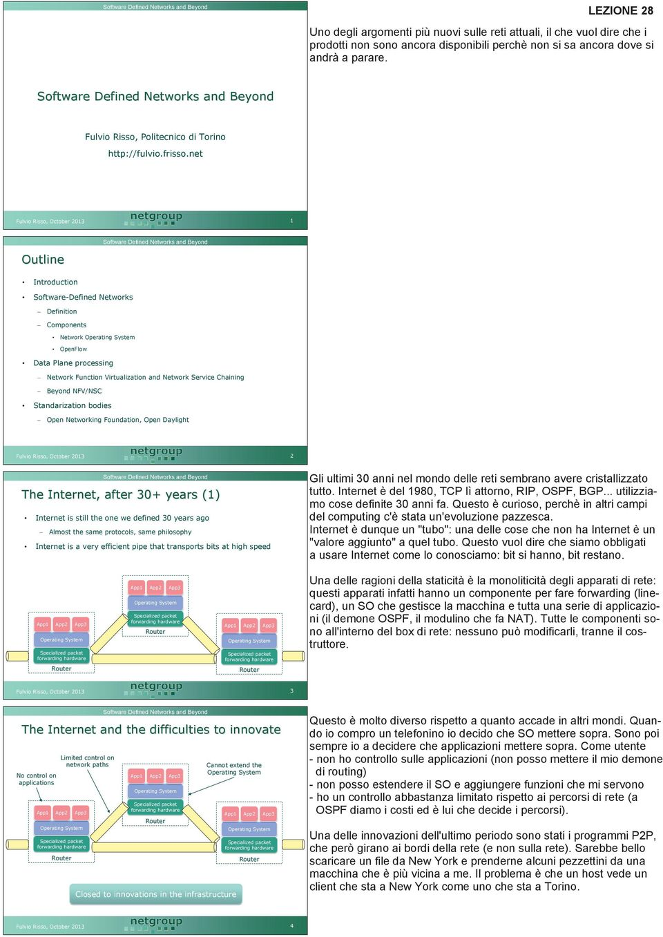 net 1 Outline Introduction Software-Defined s Definition Components OpenFlow Data Plane processing Function Virtualization and Service Chaining Beyond NFV/NSC Standarization bodies Open ing