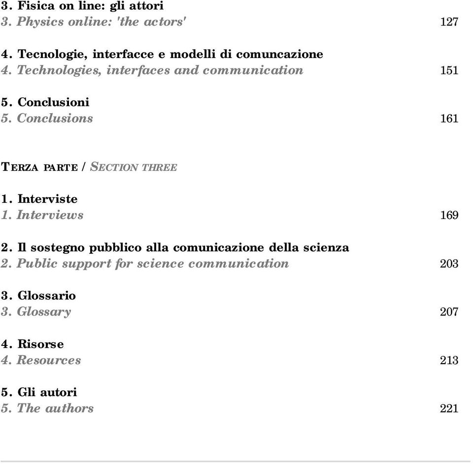 Conclusioni 5. Conclusions 161 TERZA PARTE / SECTION THREE 1. Interviste 1. Interviews 169 2.