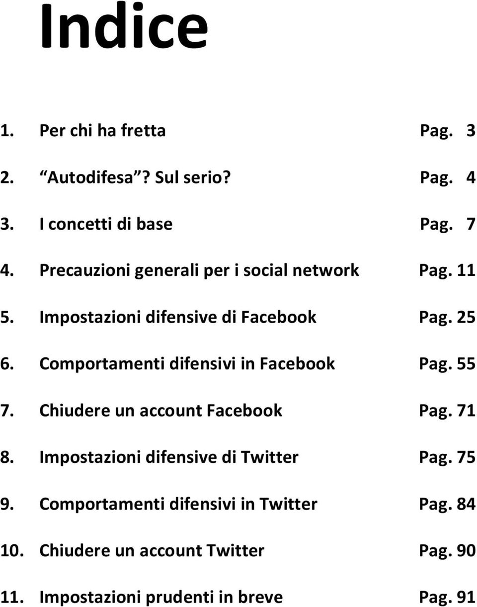 Comportamenti difensivi in Facebook Pag. 55 7. Chiudere un account Facebook Pag. 71 8.