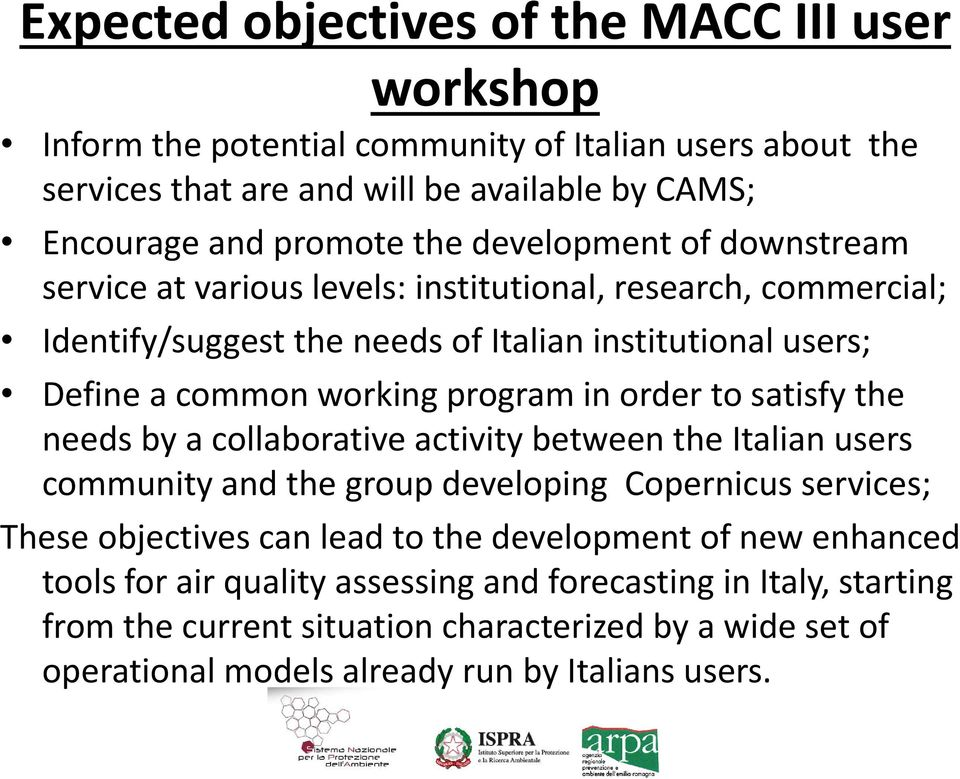 order to satisfy the needs by a collaborative activity between the Italian users community and the group developing Copernicus services; These objectives can lead to the development of