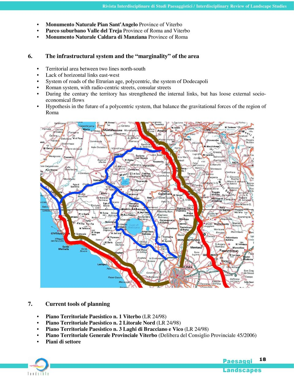 The infrastructural system and the marginality of the area Territorial area between two lines north-south Lack of horizontal links east-west System of roads of the Etrurian age, polycentric, the