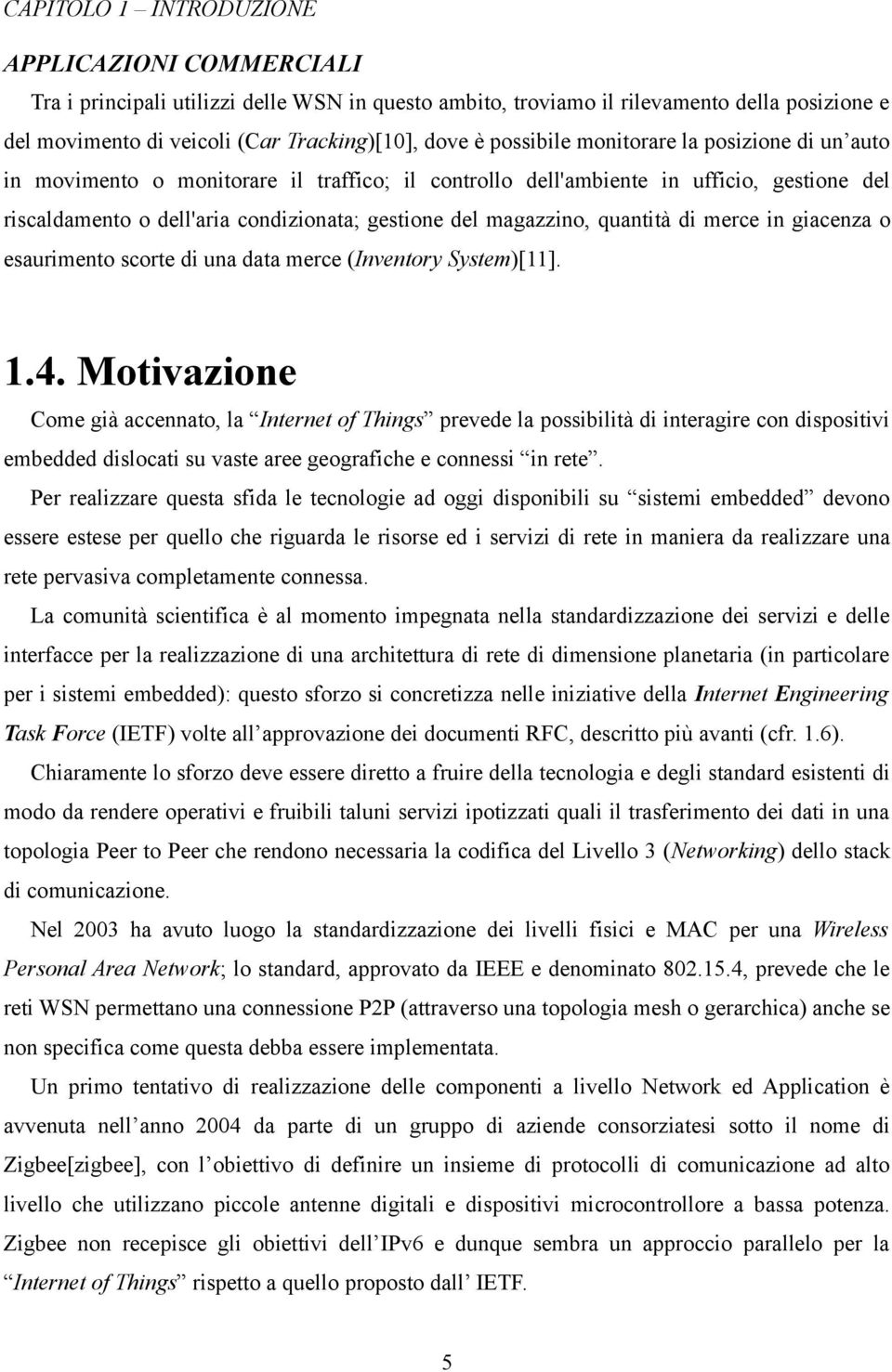 quantità di merce in giacenza o esaurimento scorte di una data merce (Inventory System)[11]. 1.4.