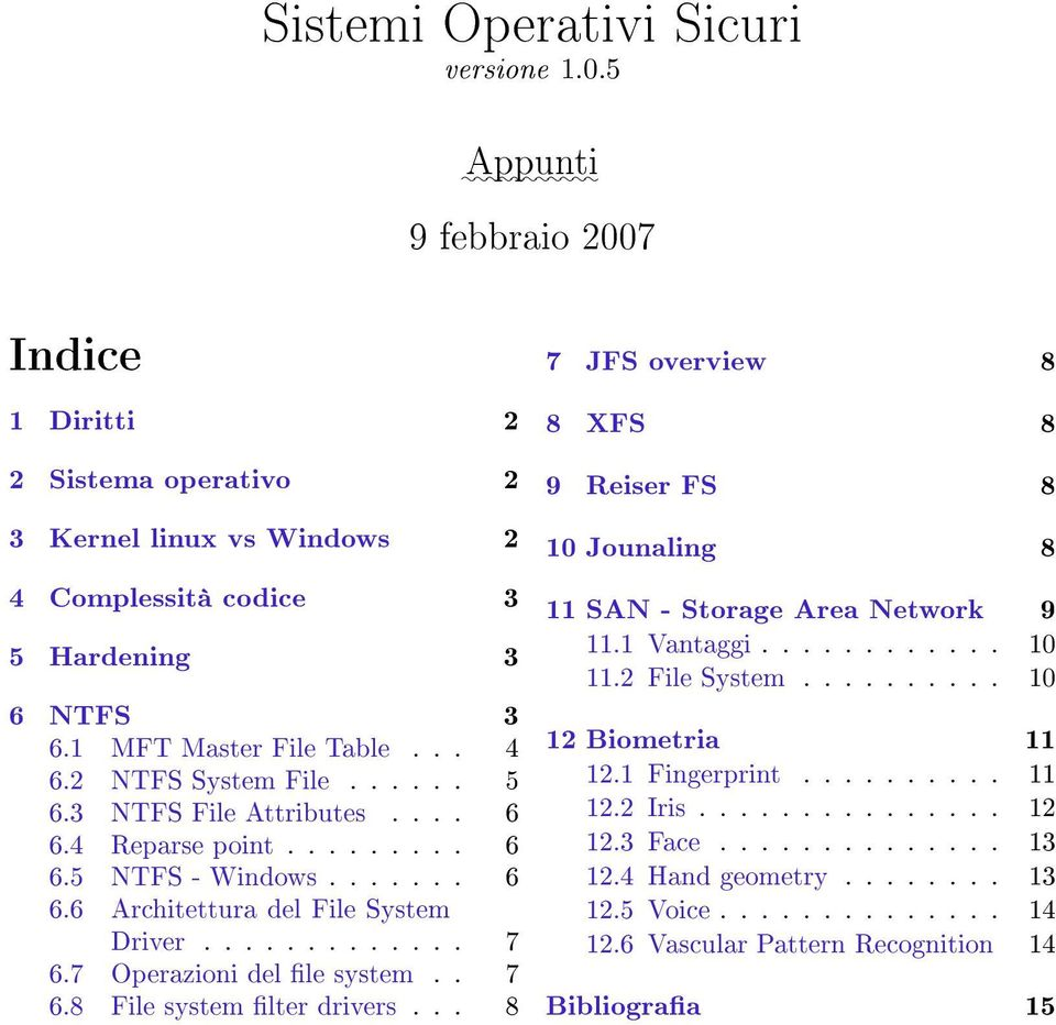 7 Operazioni del le system.. 7 6.8 File system lter drivers... 8 7 JFS overview 8 8 XFS 8 9 Reiser FS 8 10 Jounaling 8 11 SAN - Storage Area Network 9 11.1 Vantaggi............ 10 11.2 File System.