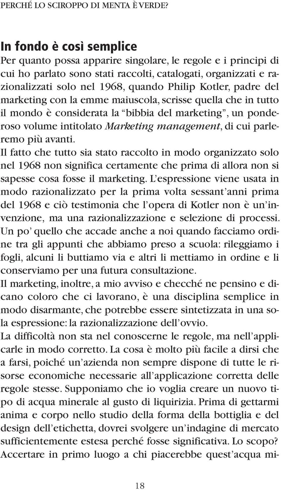 Kotler, padre del marketing con la emme maiuscola, scrisse quella che in tutto il mondo è considerata la bibbia del marketing, un ponderoso volume intitolato Marketing management, di cui parleremo