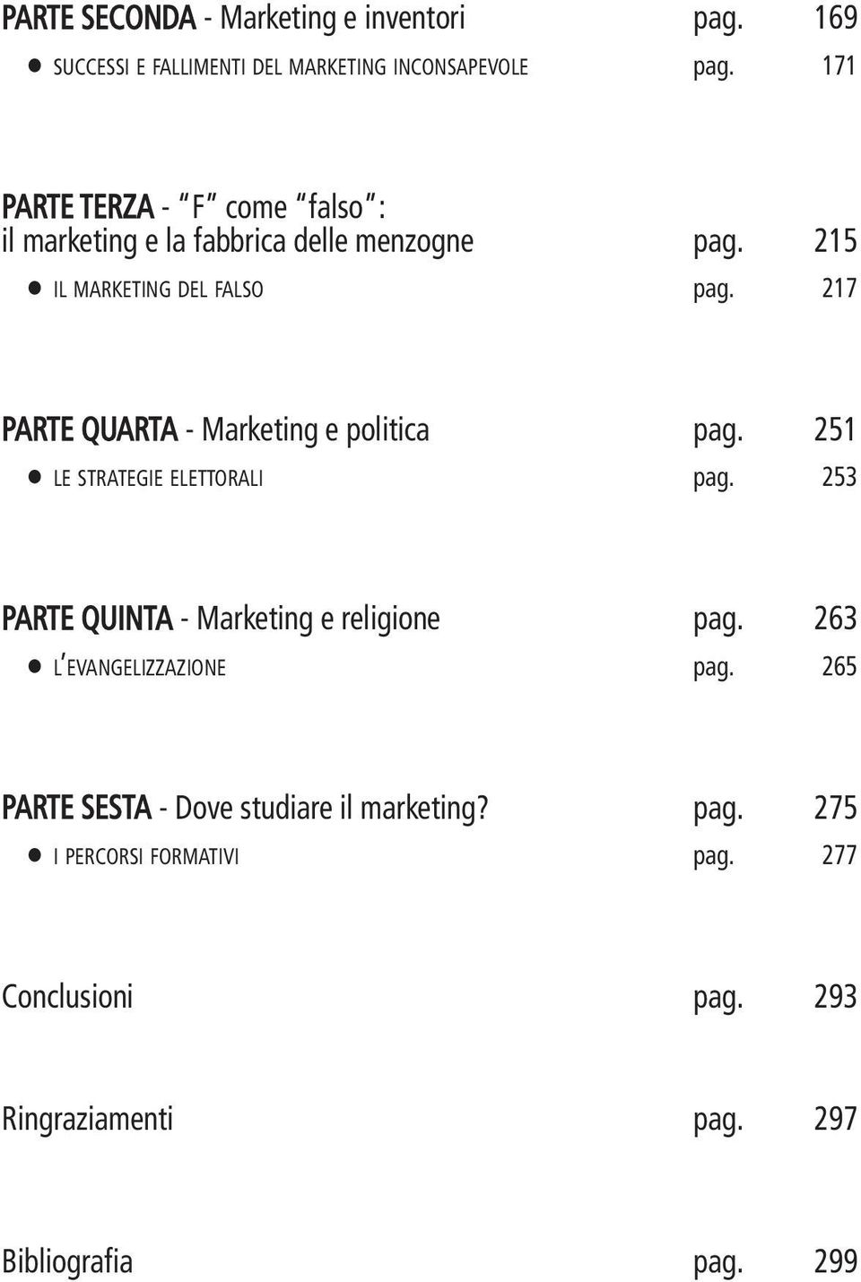 217 PARTE QUARTA - Marketing e politica pag. 251 LE STRATEGIE ELETTORALI pag. 253 PARTE QUINTA - Marketing e religione pag.