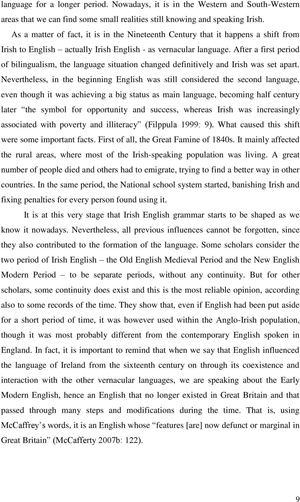 After a first period of bilingualism, the language situation changed definitively and Irish was set apart.