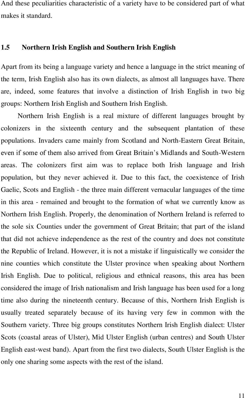 all languages have. There are, indeed, some features that involve a distinction of Irish English in two big groups: Northern Irish English and Southern Irish English.