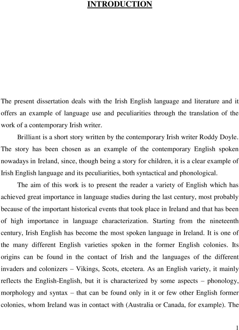 The story has been chosen as an example of the contemporary English spoken nowadays in Ireland, since, though being a story for children, it is a clear example of Irish English language and its