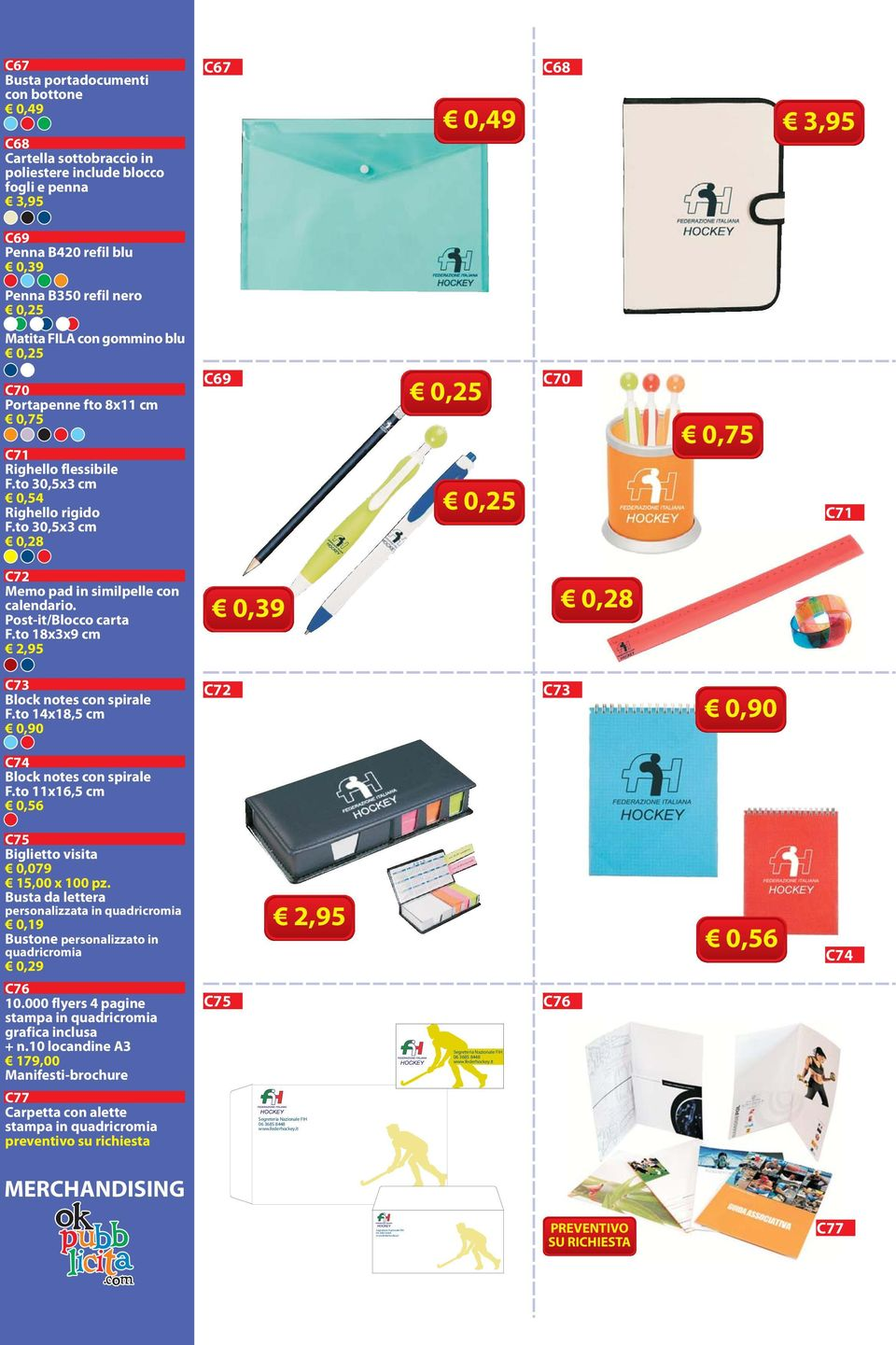 to 30,5x3 cm 0,28 C69 0,25 0,25 C70 0,75 C71 C72 Memo pad in similpelle con calendario. Post-it/Blocco carta F.to 18x3x9 cm 2,95 0,39 0,28 C73 Block notes con spirale F.