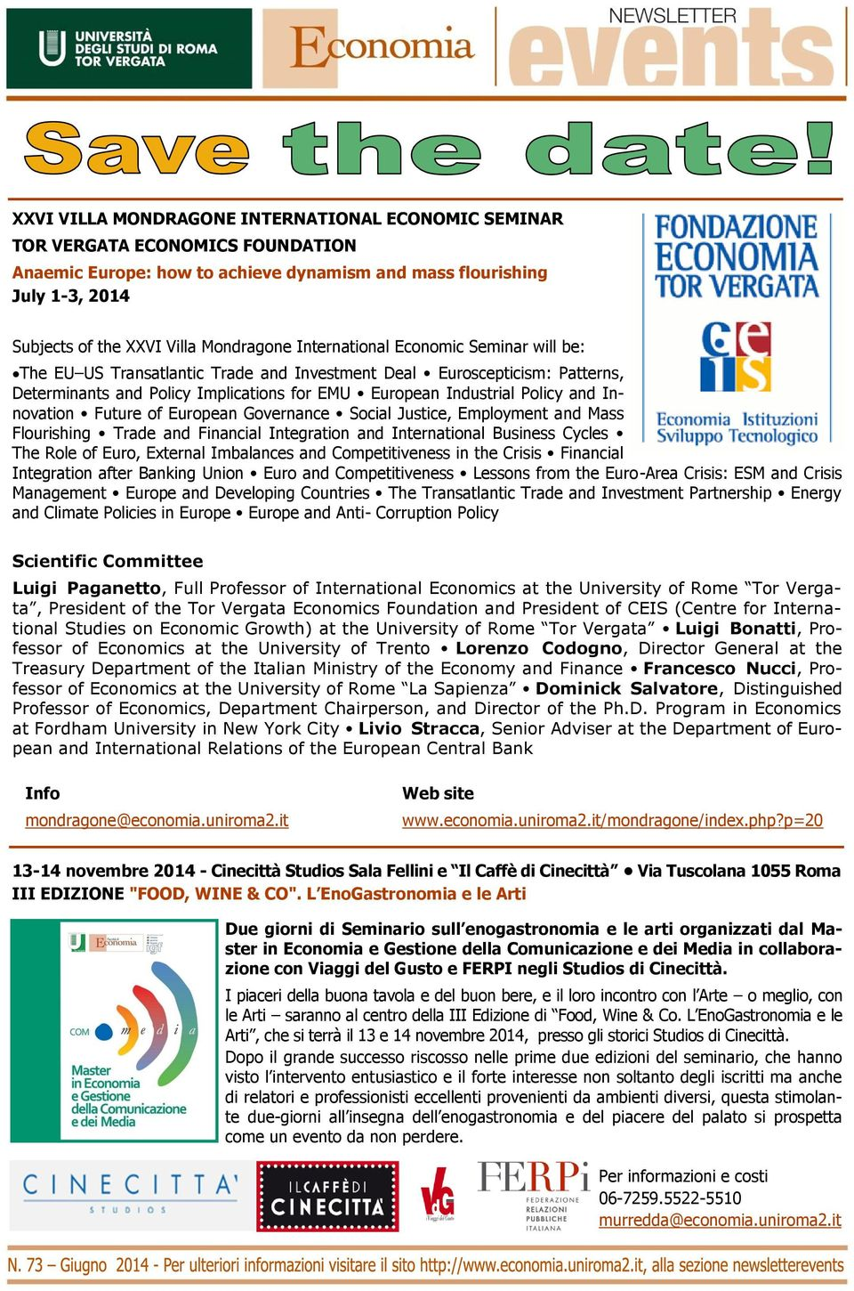 Innovation Future of European Governance Social Justice, Employment and Mass Flourishing Trade and Financial Integration and International Business Cycles The Role of Euro, External Imbalances and