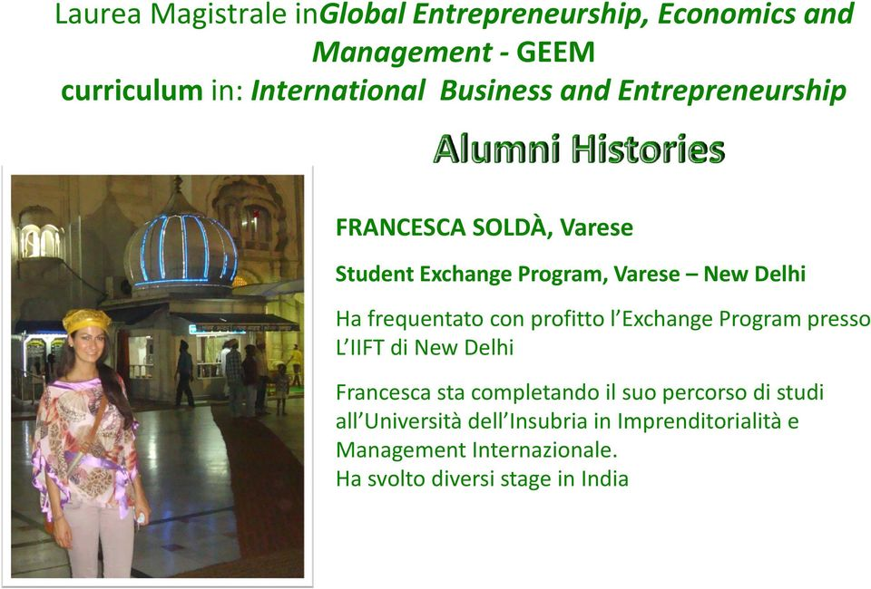 frequentato con profitto l Exchange Program presso L IIFT di New Delhi Francesca sta completando il suo