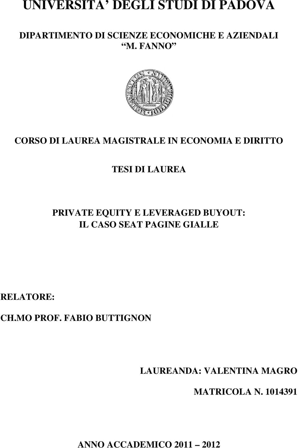 EQUITY E LEVERAGED BUYOUT: IL CASO SEAT PAGINE GIALLE RELATORE: CH.MO PROF.