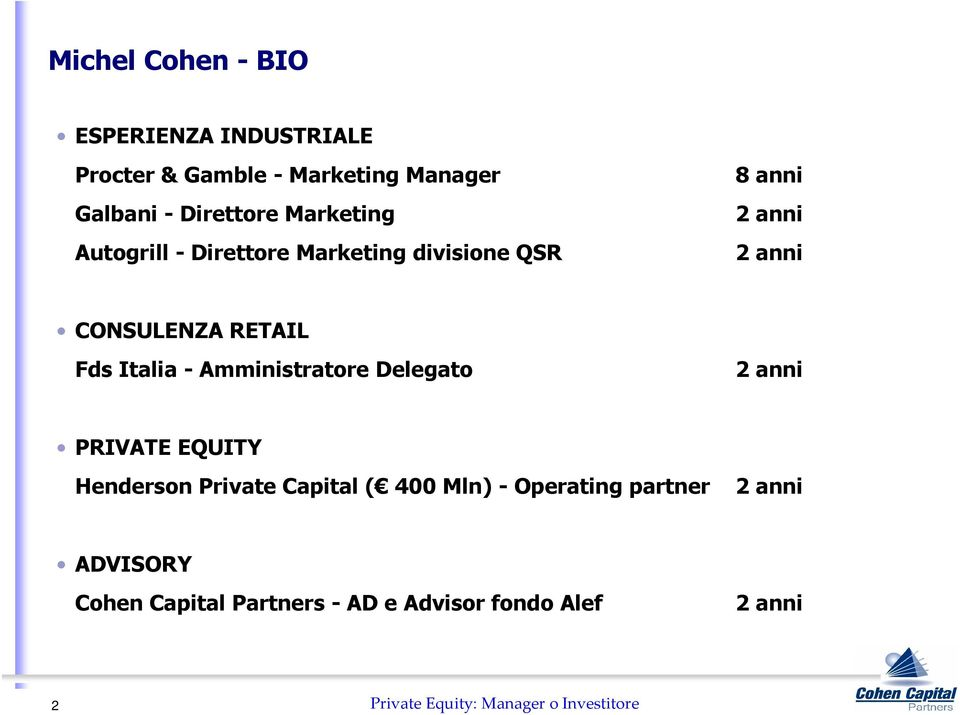 - Amministratore Delegato 2 anni PRIVATE EQUITY Henderson Private Capital ( 400 Mln) - Operating partner