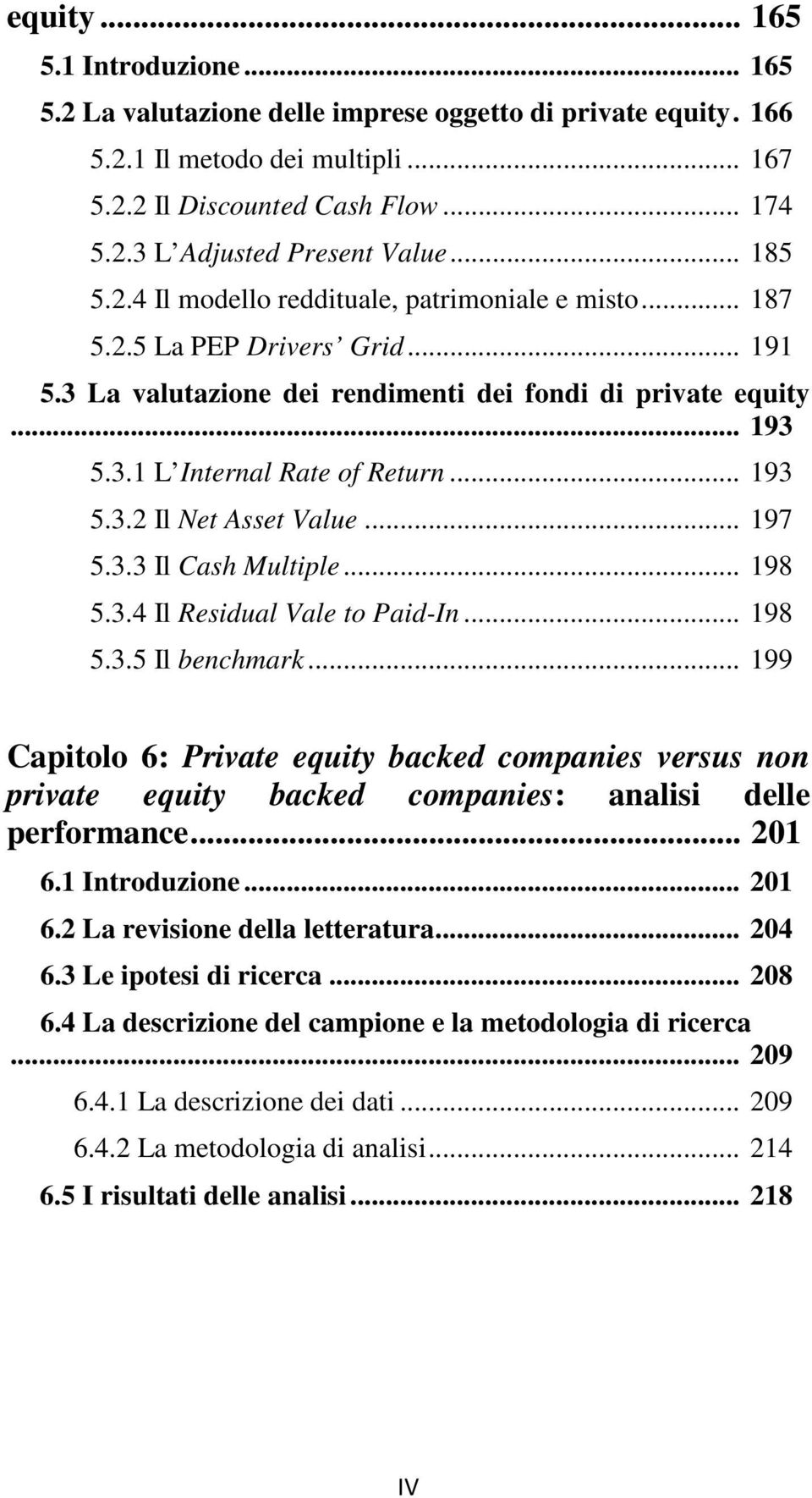 .. 193 5.3.2 Il Net Asset Value... 197 5.3.3 Il Cash Multiple... 198 5.3.4 Il Residual Vale to Paid-In... 198 5.3.5 Il benchmark.