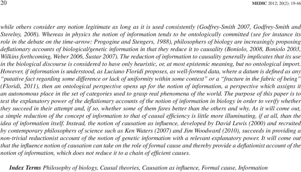 increasingly proposing deflationary accounts of biological/genetic information in that they reduce it to causality (Boniolo, 2008, Boniolo 2003, Wilkins forthcoming, Weber 2006, Šustar 2007).