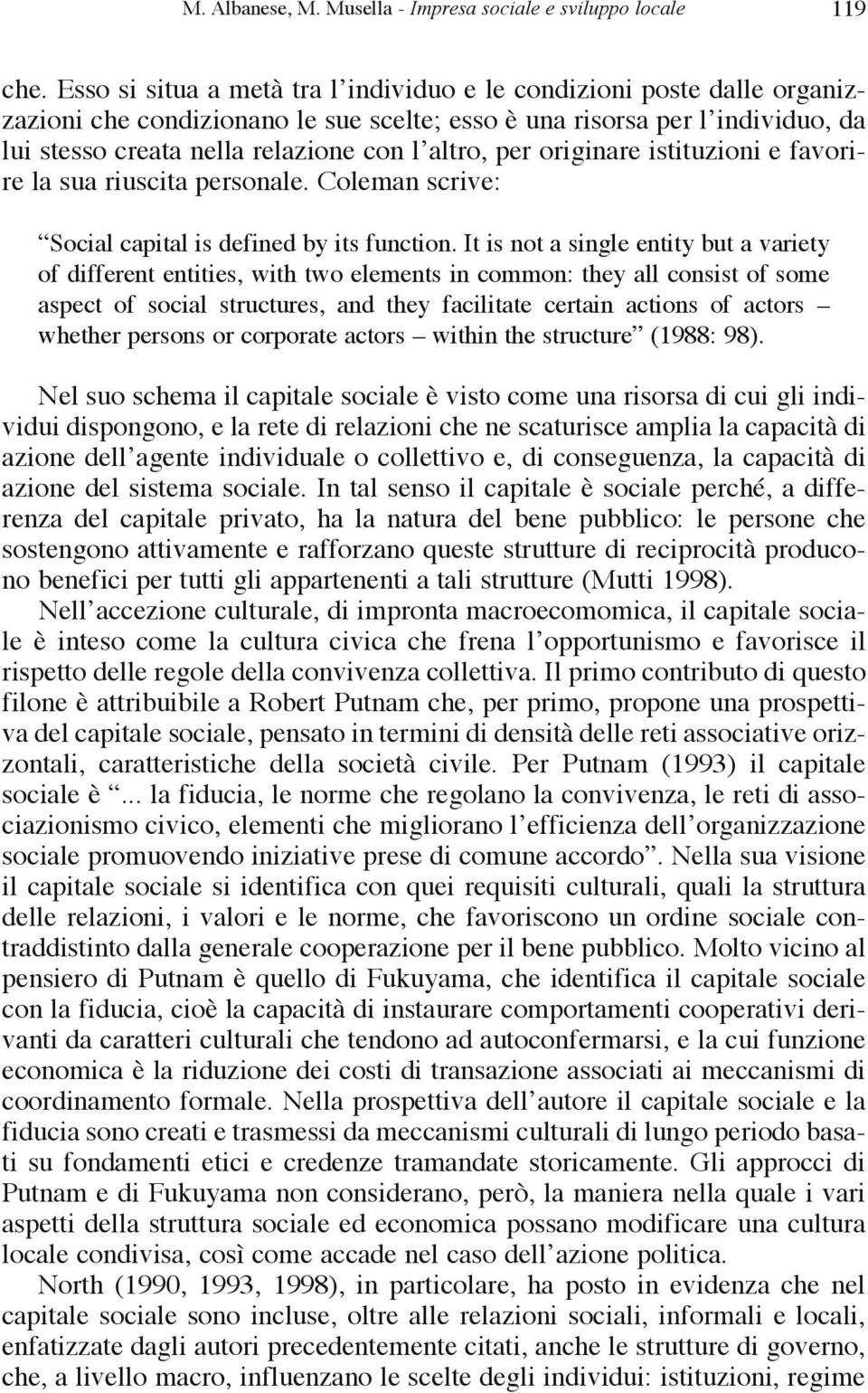 per originare istituzioni e favorire la sua riuscita personale. coleman scrive: Social capital is defined by its function.