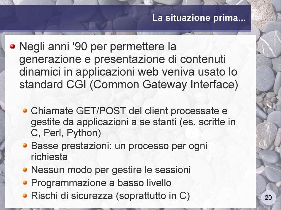 usato lo standard CGI (Common Gateway Interface) Chiamate GET/POST del client processate e gestite da