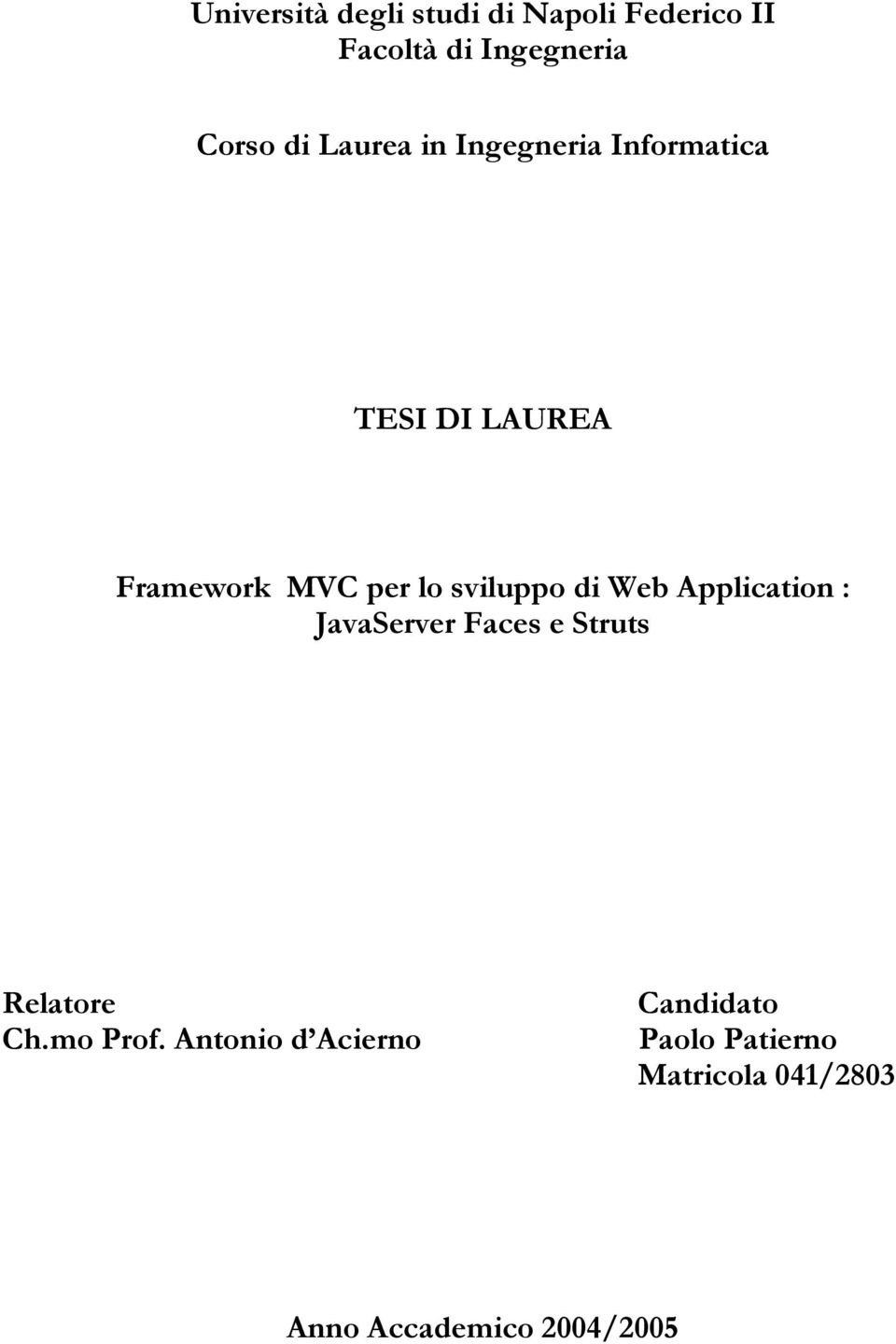 di Web Application : JavaServer Faces e Struts Relatore Ch.mo Prof.