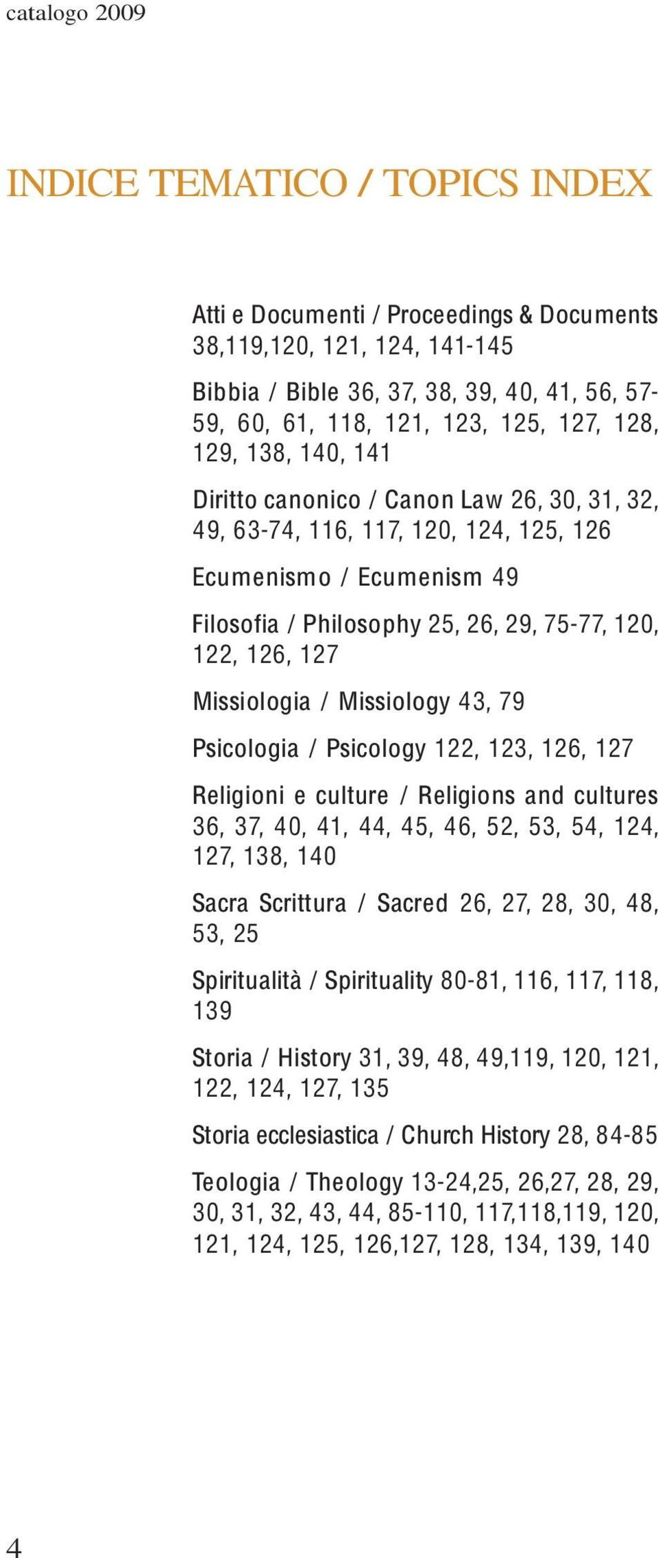 127 Missiologia / Missiology 43, 79 Psicologia / Psicology 122, 123, 126, 127 Religioni e culture / Religions and cultures 36, 37, 40, 41, 44, 45, 46, 52, 53, 54, 124, 127, 138, 140 Sacra Scrittura /