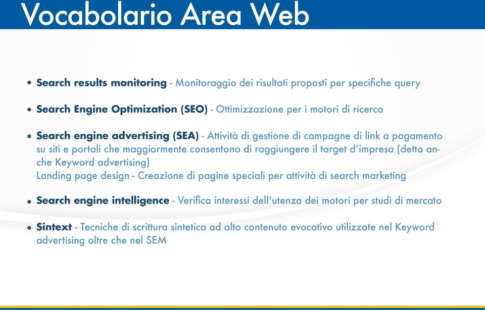 d impresa (detta anche Keyword advertising) Landing page design - Creazione di pagine speciali per attività di search marketing Search engine intelligence - Verifica