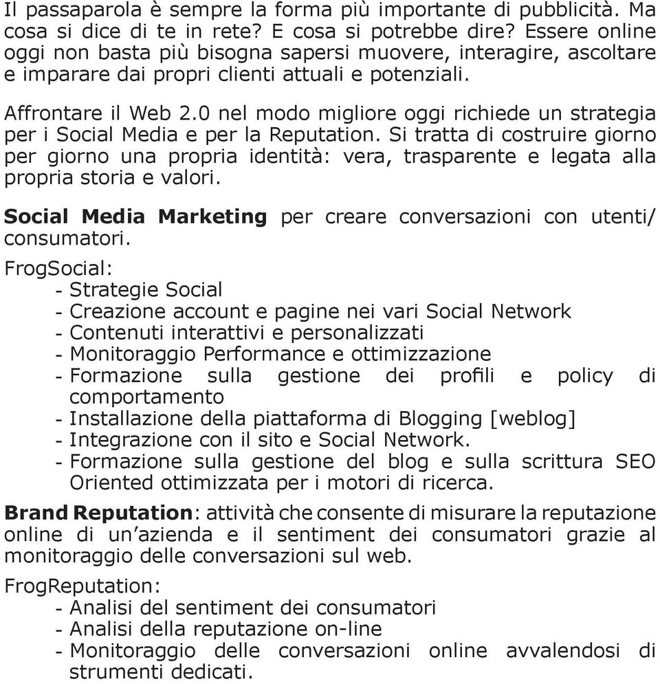0 nel modo migliore oggi richiede un strategia per i Social Media e per la Reputation.