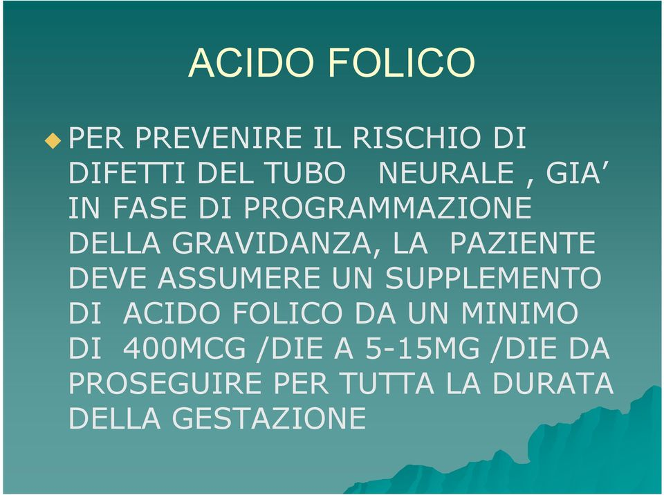 PAZIENTE DEVE ASSUMERE UN SUPPLEMENTO DI ACIDO FOLICO DA UN