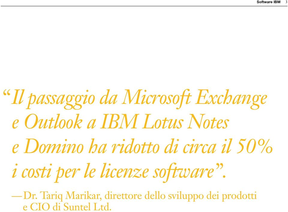 il 50% i costi per le licenze software. Dr.