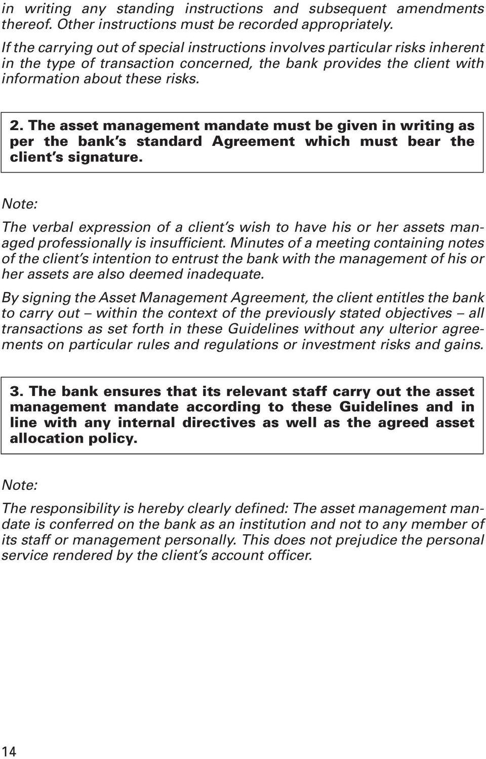 The asset management mandate must be given in writing as per the bank s standard Agreement which must bear the client s signature.