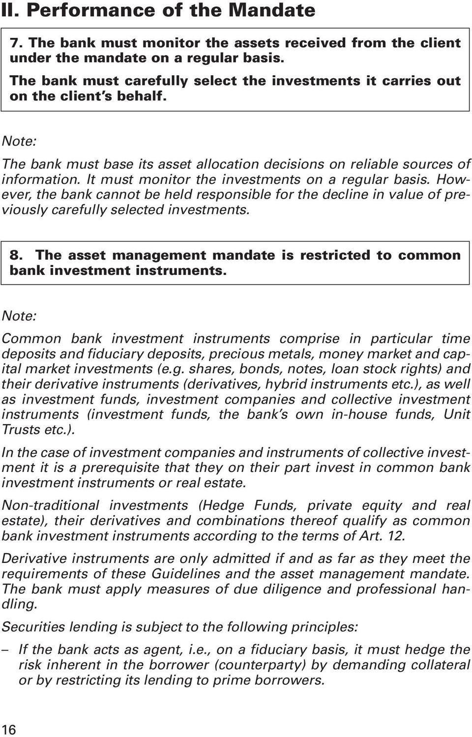 It must monitor the investments on a regular basis. However, the bank cannot be held responsible for the decline in value of previously carefully selected investments. 8.