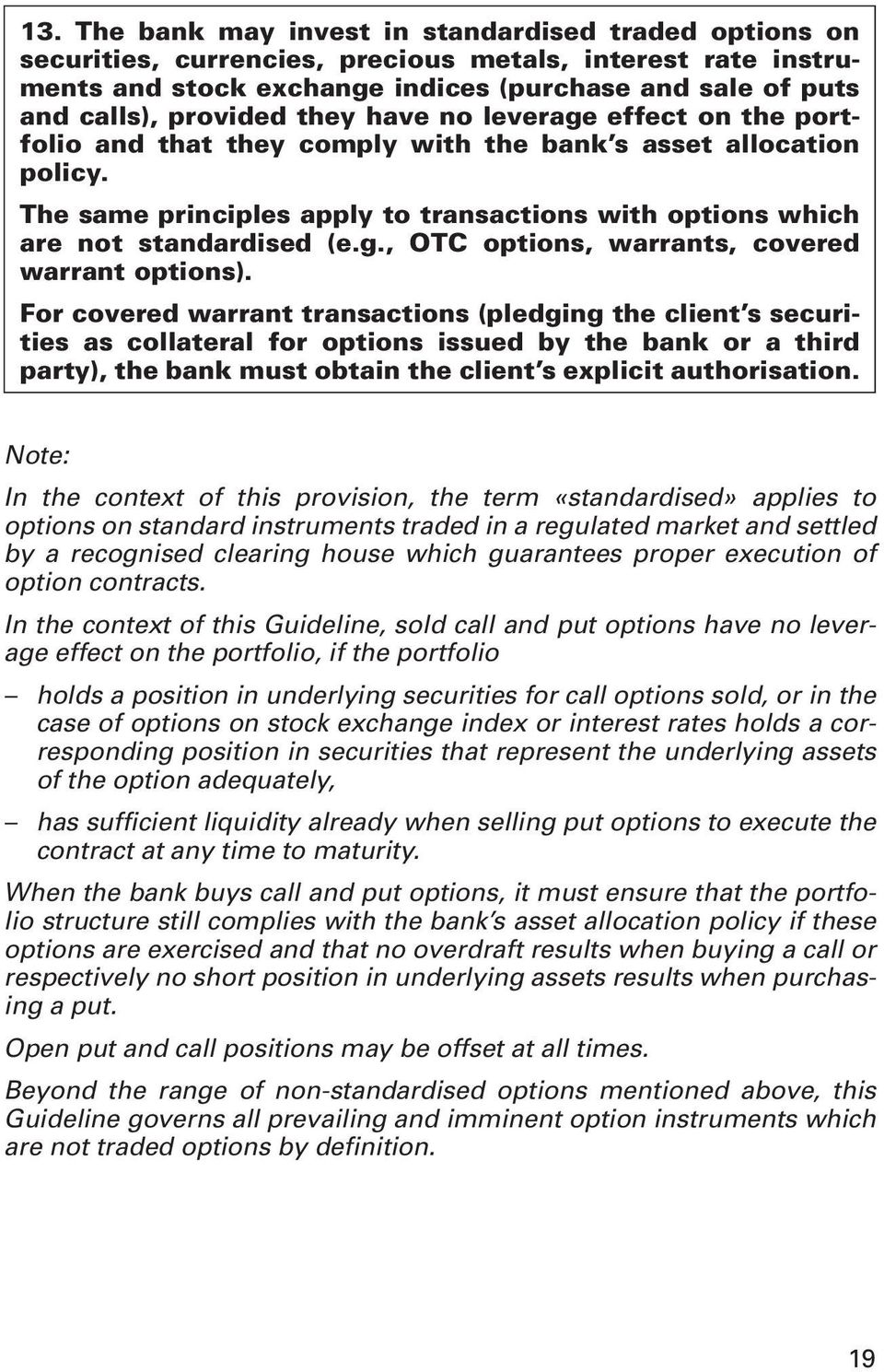 For covered warrant transactions (pledging the client s securities as collateral for options issued by the bank or a third party), the bank must obtain the client s explicit authorisation.