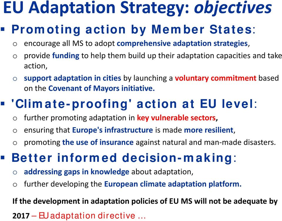 'Climate-proofing' action at EU level: o further promoting adaptation in key vulnerable sectors, o o ensuring that Europe's infrastructure is made more resilient, promoting the use of insurance