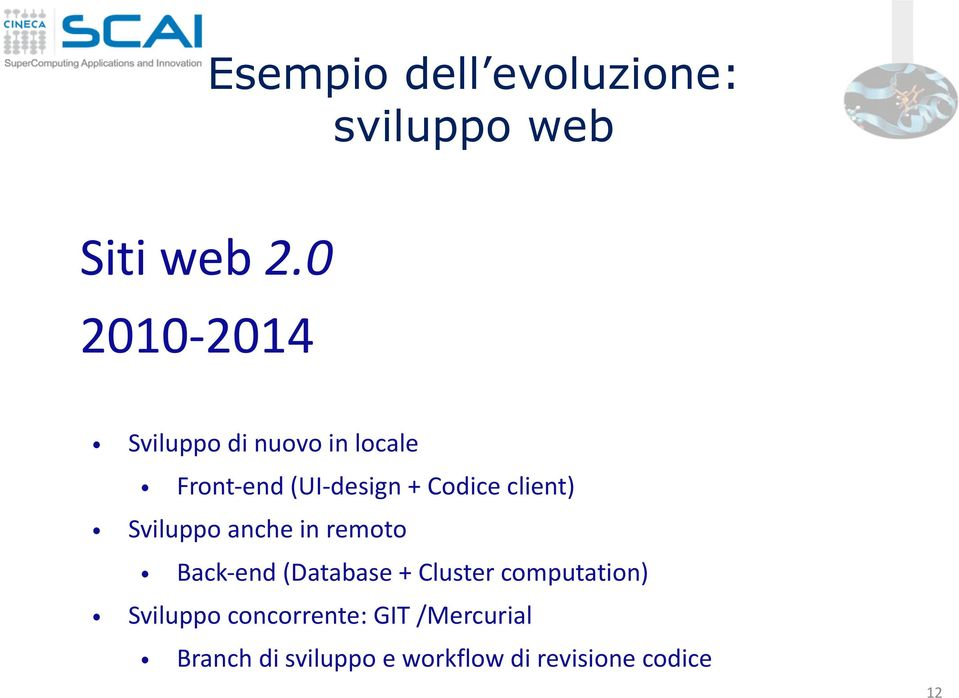 client) Sviluppo anche in remoto Back- end (Database + Cluster