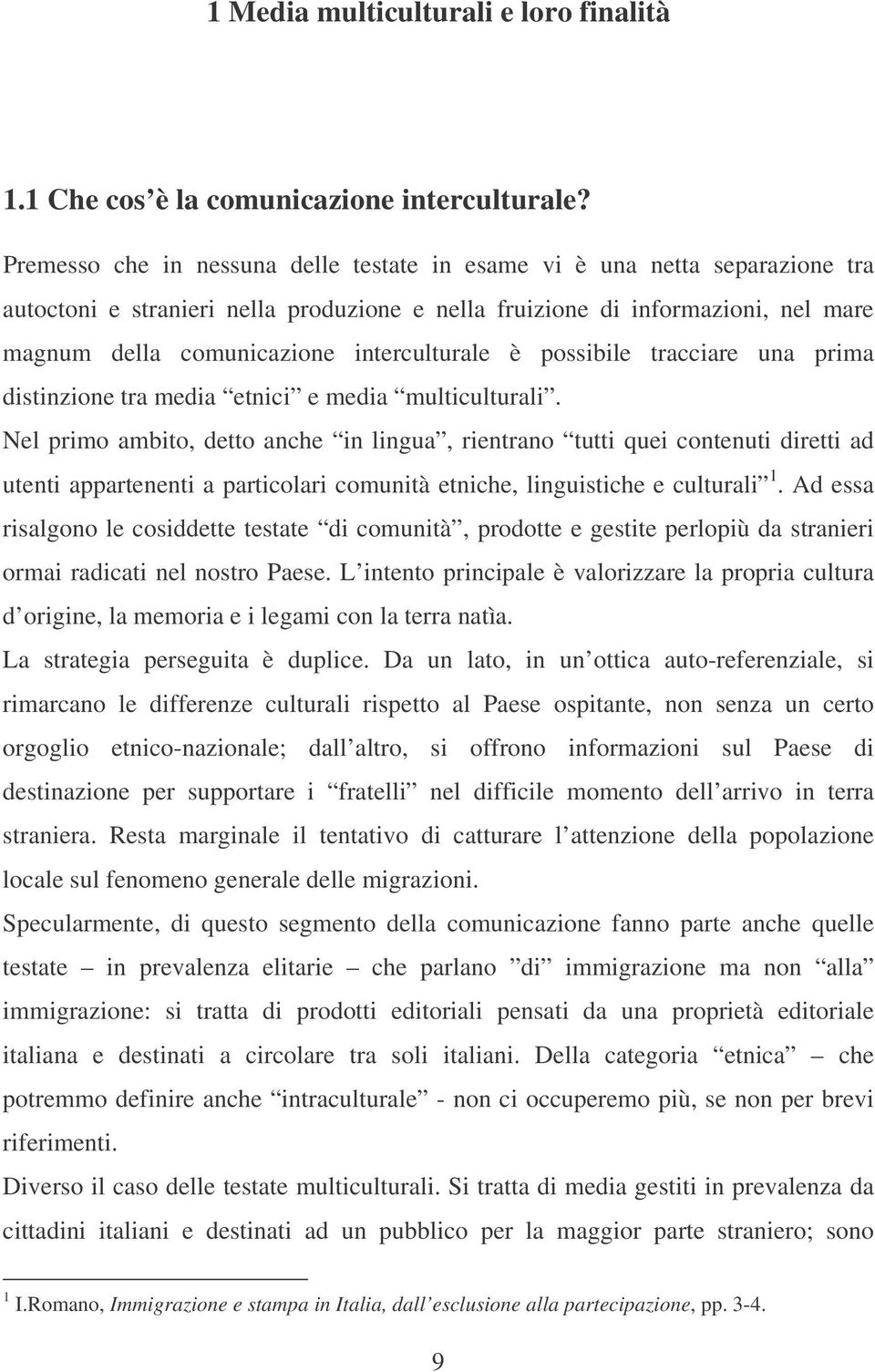 interculturale è possibile tracciare una prima distinzione tra media etnici e media multiculturali.
