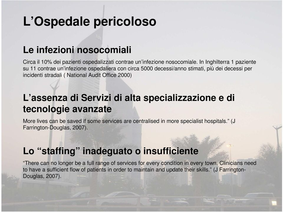 di Servizi di alta specializzazione e di tecnologie avanzate More lives can be saved if some services are centralised in more specialist hospitals. (J Farrington-Douglas, 2007).