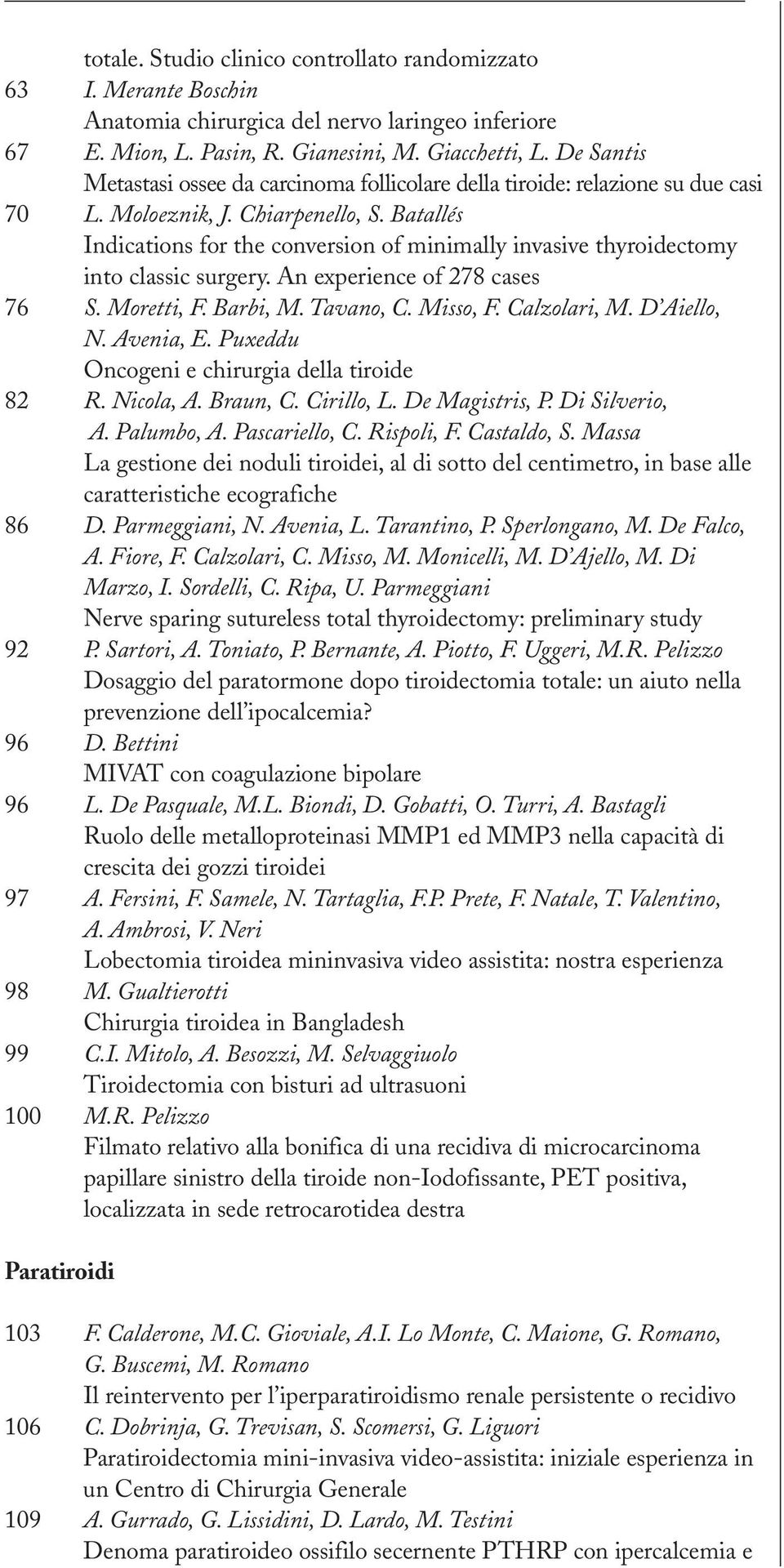 Batallés Indications for the conversion of minimally invasive thyroidectomy into classic surgery. An experience of 278 cases 76 S. Moretti, F. Barbi, M. Tavano, C. Misso, F. Calzolari, M. D Aiello, N.