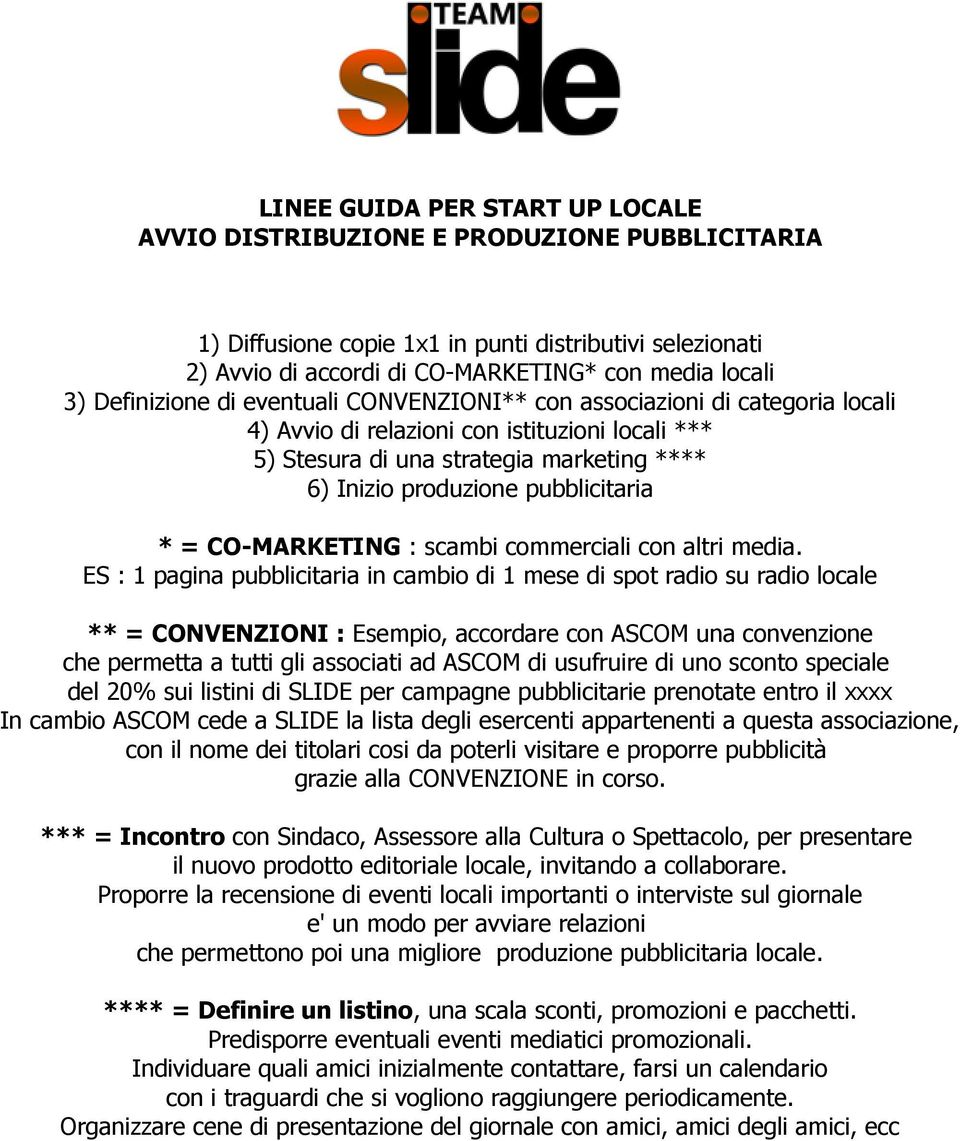 pubblicitaria * = CO-MARKETING : scambi commerciali con altri media.