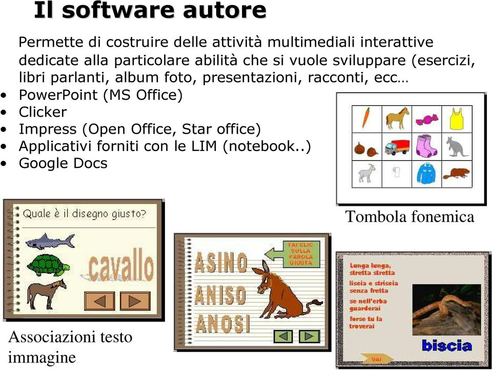 presentazioni, racconti, ecc PowerPoint (MS Office) Clicker Impress (Open Office, Star