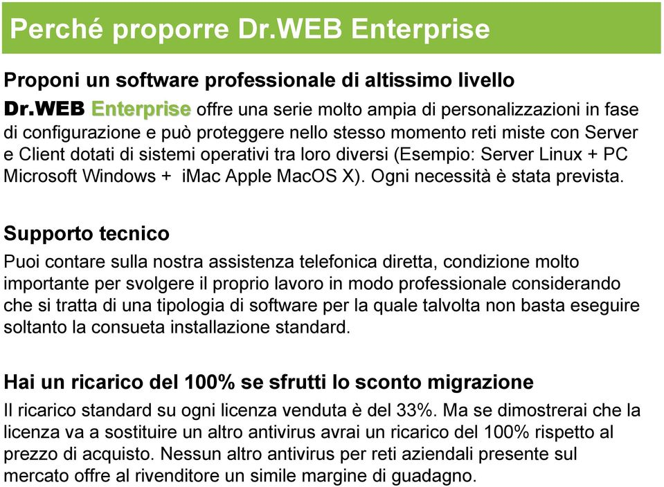 diversi (Esempio: Server Linux + PC Microsoft Windows + imac Apple MacOS X). Ogni necessità è stata prevista.