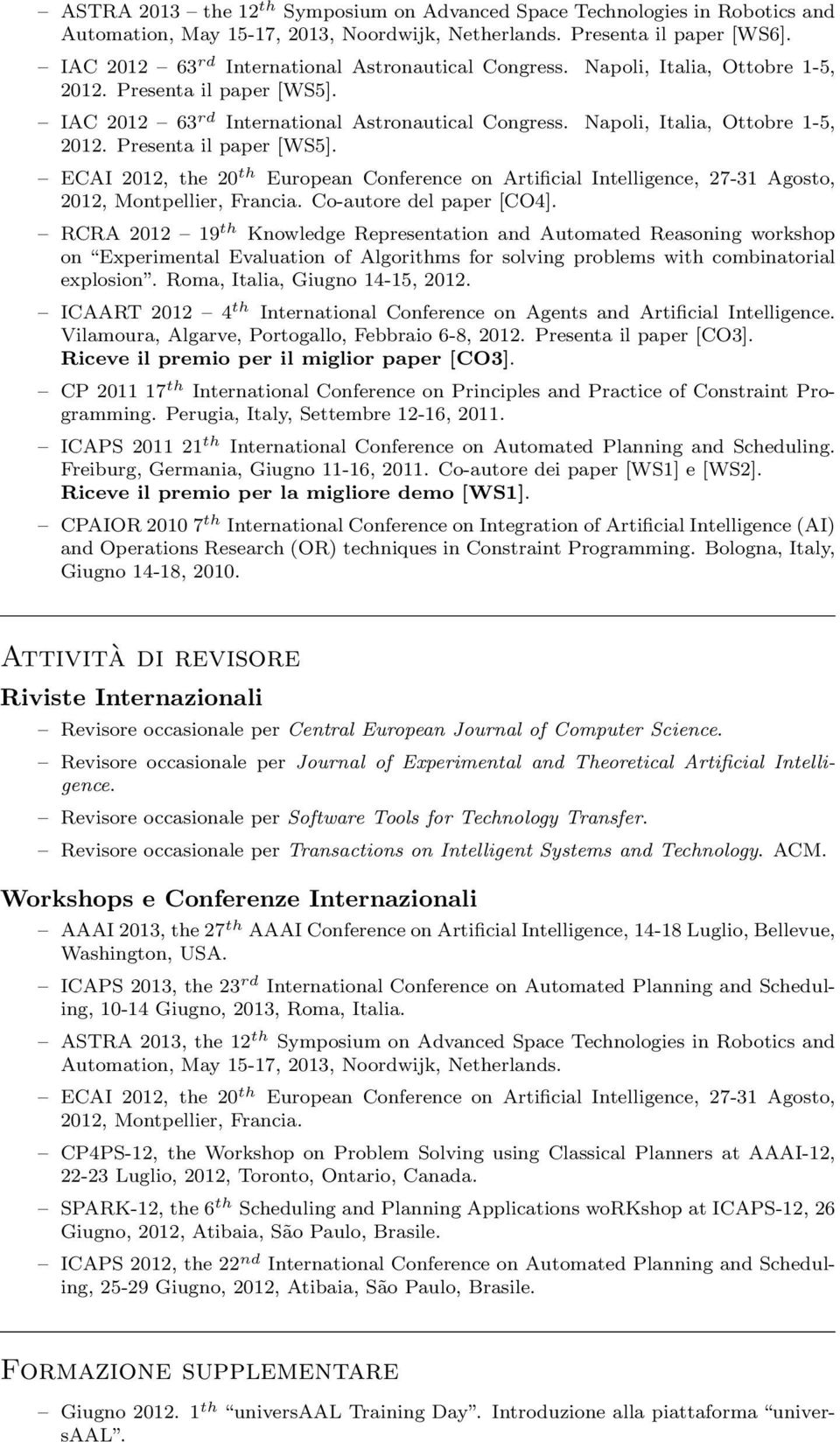 ECAI 2012, the 20 th European Conference on Artificial Intelligence, 27-31 Agosto, 2012, Montpellier, Francia. Co-autore del paper [CO4].