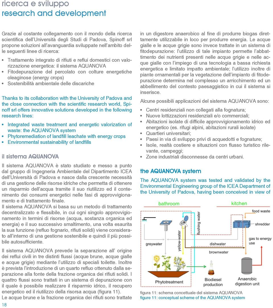 colture energetiche oleaginose (energy crops) Sostenibilità ambientale delle discariche Thanks to its collaboration with the University of Padova and the close connection with the scientific research