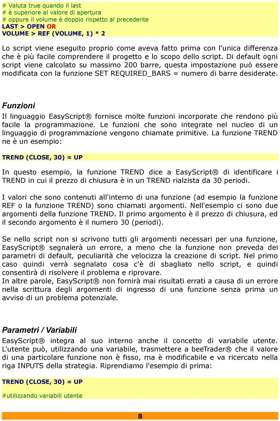 Di default ogni script viene calcolato su massimo 200 barre, questa impostazione può essere modificata con la funzione SET REQUIRED_BARS = numero di barre desiderate.