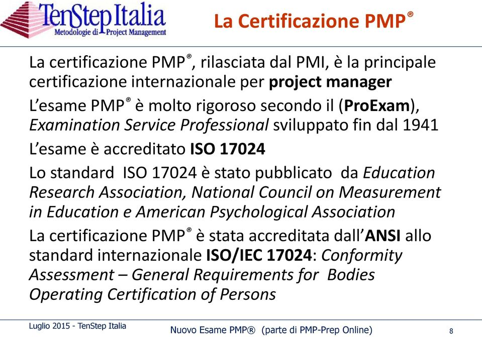 Research Association, National Council on Measurement in Education e American Psychological Association La certificazione PMP è stata accreditata dall ANSI allo