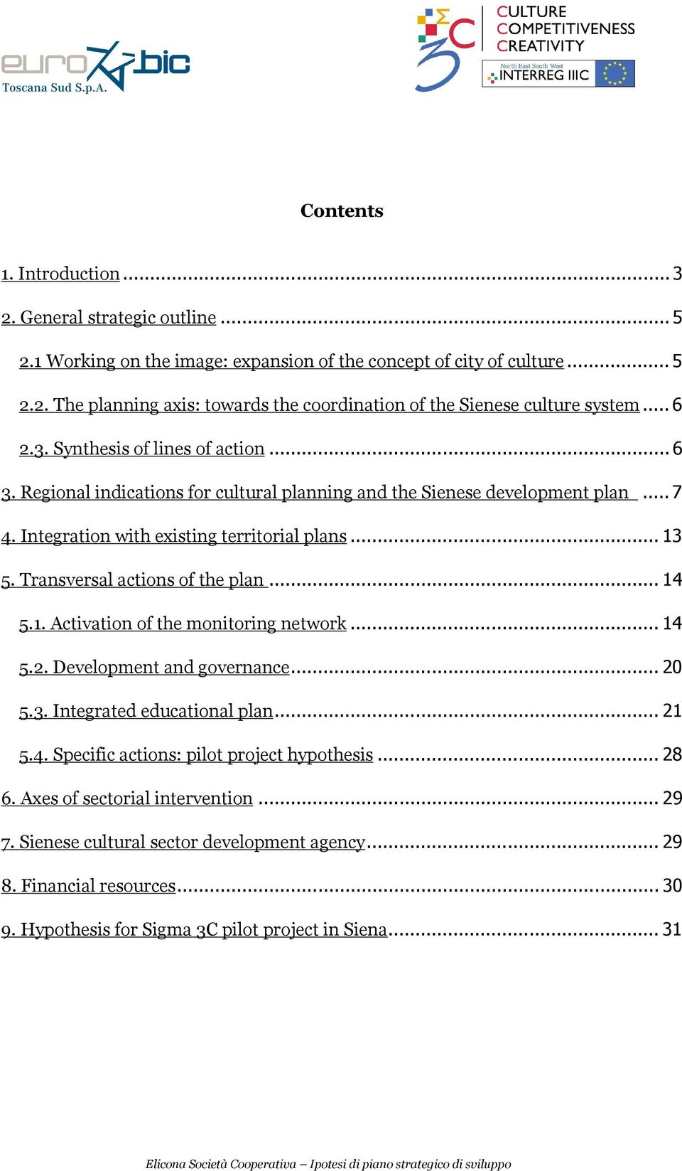 Transversal actions of the plan... 14 5.1. Activation of the monitoring network... 14 5.2. Development and governance... 20 5.3. Integrated educational plan... 21 5.4. Specific actions: pilot project hypothesis.