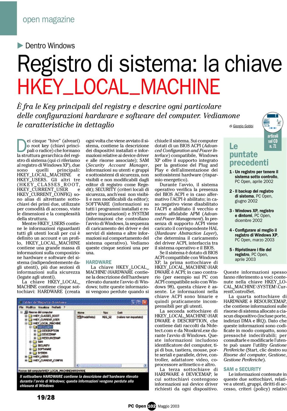 riferiamo al registro di Windows XP), due sono quelli principali: HKEY_LOCAL_MACHINE e HKEY_USERS.