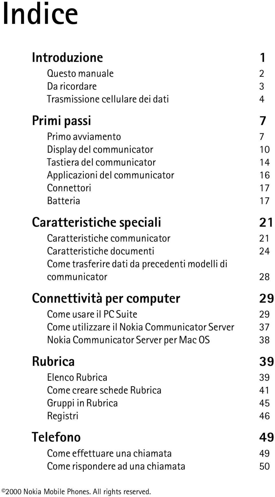precedenti modelli di communicator 28 Connettività per computer 29 Come usare il PC Suite 29 Come utilizzare il Nokia Communicator Server 37 Nokia Communicator Server per Mac