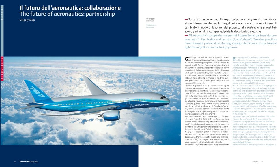 È cambiato il modo di lavorare: dal progetto alla costruzione si costituiscono partnership compartecipi delle decisioni strategiche All aeronautics companies are part of international partnership